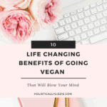 10 LIFE CHANGING BENEFITS OF GOING VEGAN THAT WILL BLOW YOUR MIND