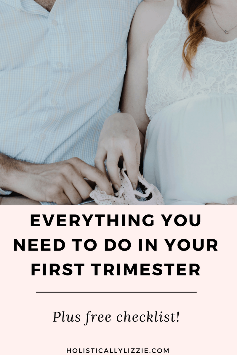 Everything You Need To Do In Your First Trimester