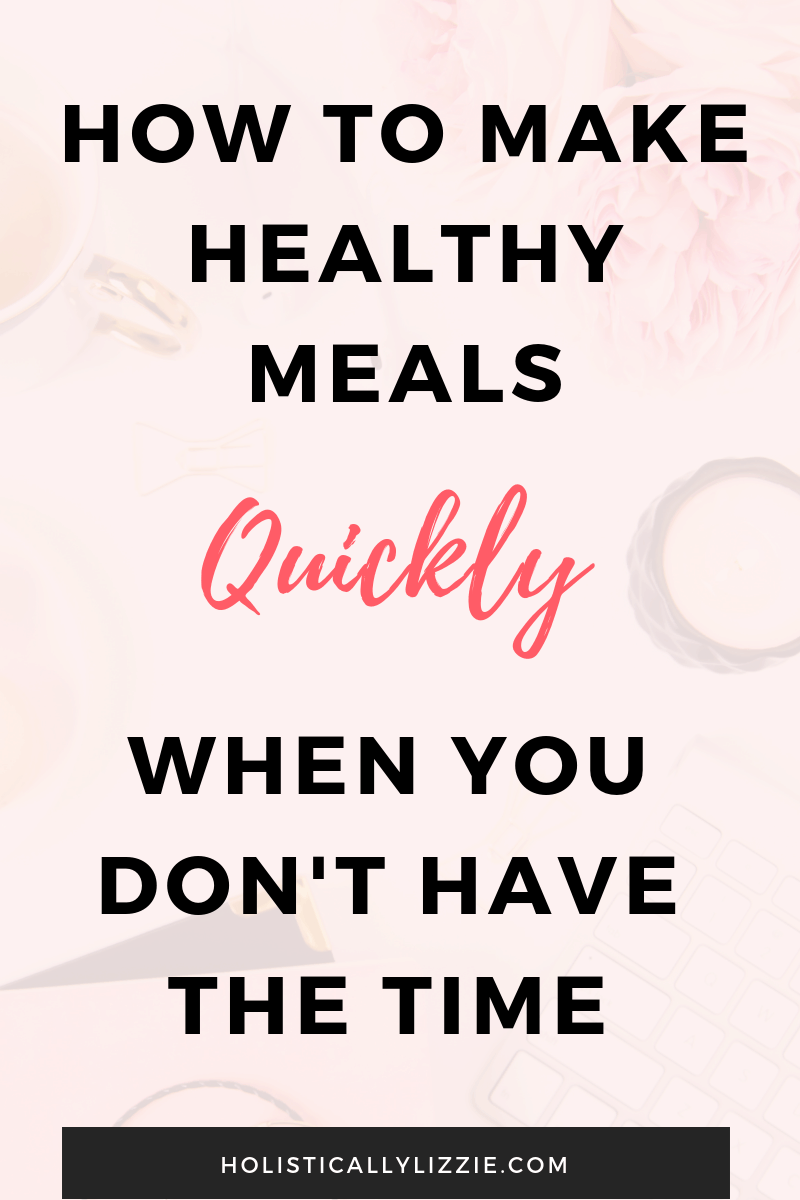 how to make healthy meals quickly when you don't have the time