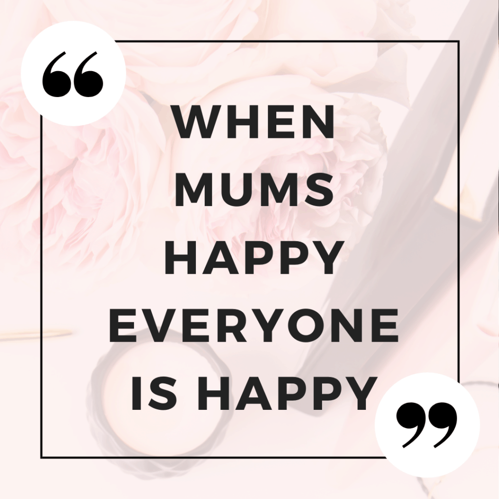 When Mums Happy Everyone Is Happy