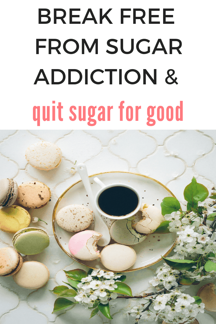 how to break sugar addiction and quit sugar for good