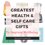 GREATEST HEALTH AND SELF CARE GIFTS TO IMPROVE WELL-BEING