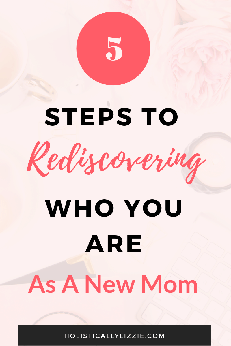 5 steps to rediscover who you are as a new mom