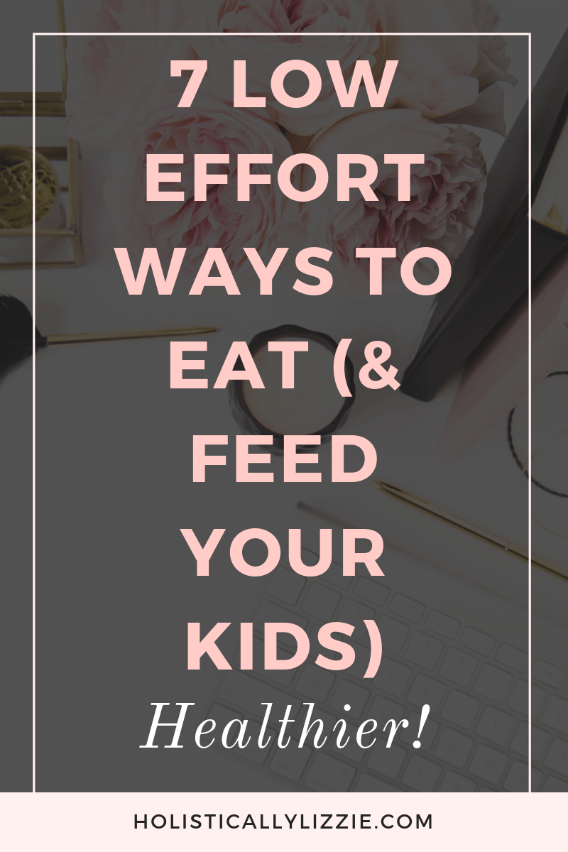 7 low effort ways to eat (& feed kids) healthier