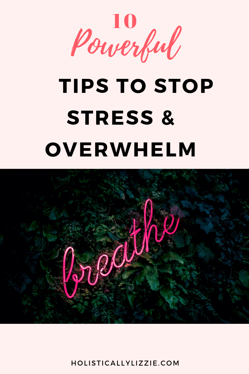 FEELING STRESSED & OVERWHELMED? STOP IT WITH THESE 10 POWERFUL TIPS