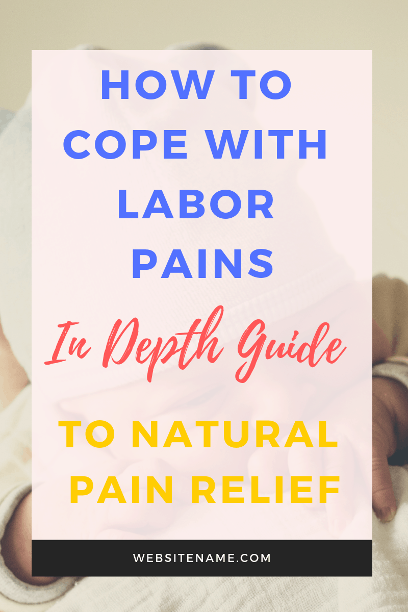 How to cope with labor pains: An in depth guide to natural pain relief
