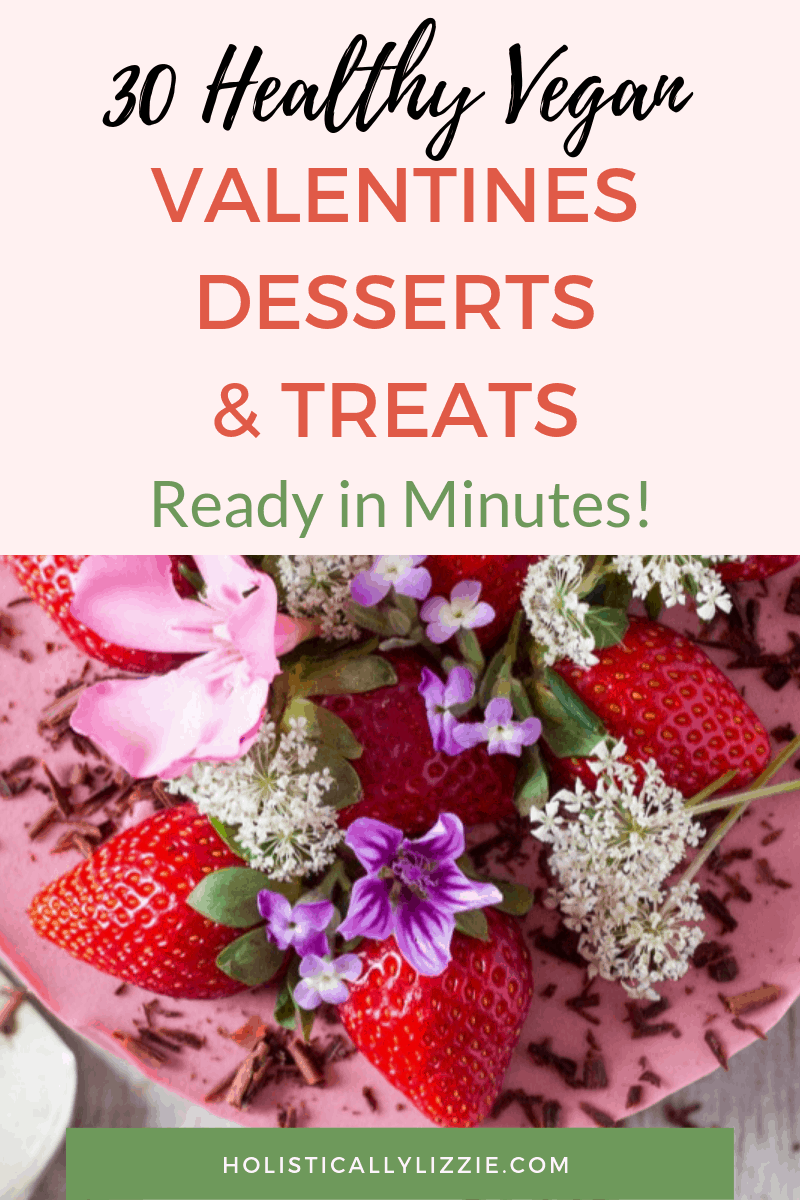 THESE 30 HEALTHY VEGAN VALENTINES DAY DESSERTS ARE SUPER QUICK TO MAKE